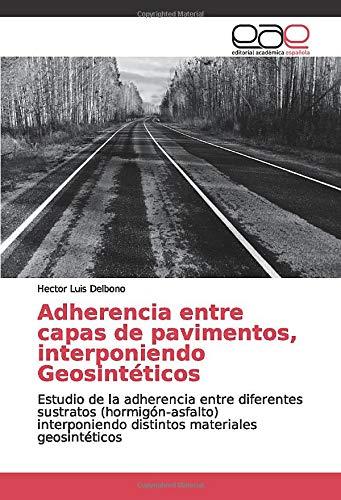 Adherencia entre capas de pavimentos, interponiendo Geosintéticos: Estudio de la adherencia entre diferentes sustratos (hormigón-asfalto) interponiendo distintos materiales geosintéticos