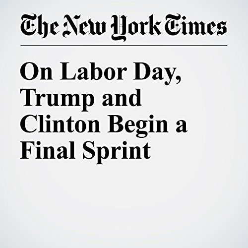 On Labor Day, Trump and Clinton Begin a Final Sprint cover art
