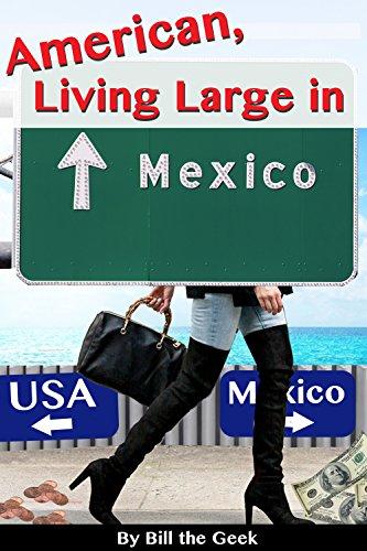 American Living Large in Mexico: Making Money, Saving Money, Having Fun