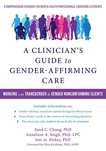 Compare Textbook Prices for A Clinician's Guide to Gender-Affirming Care: Working with Transgender and Gender Nonconforming Clients 1 Edition ISBN 9781684030521 by Chang PhD, Sand C.,Singh PhD  LPC, Anneliese A.,dickey PhD, lore m.,Krishnan PhD  ABPP, Mira