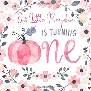 Our Little Pumpkin Is Turning One: Cute Pink Pumpkin First Birthday Guest Book and Gift Log, Keepsake Journal with Space for Names, Advice and Wishes for Visitors to Sign In - Autumn Theme