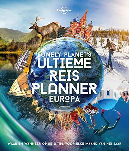 Lonely Planet's Ultieme Reisplanner Europa: Waar en wanneer op reis: tips voor elke maand van het jaar