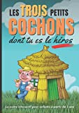 Les trois petits cochons dont tu es le héros: Le conte interactif pour enfants à partir de 3 ans