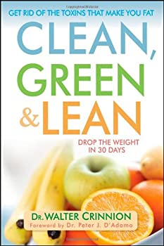 Clean Green and Lean  Get Rid of the Toxins That Make You Fat