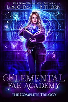 Elemental Fae Academy: The Complete Trilogy by [Lexi C. Foss, J.R. Thorn]