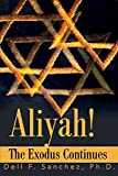 Aliyah!: The Exodus Continues - Dell Sanchez