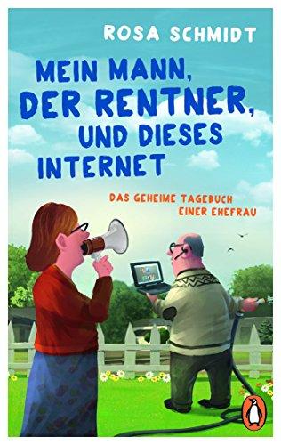 Mein Mann, der Rentner, und dieses Internet: Das geheime Tagebuch einer Ehefrau (Die Rentner-Tagebücher 1)
