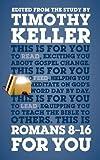 Romans 8 - 16 For You: For reading, for feeding, for leading (God's Word For You) - Timothy Keller