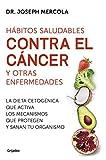 Hábitos saludables contra el cáncer y otras enfermedades: La dieta cetogénica que activa los mecanismos que protegen y sanan tu organismo (Divulgación)