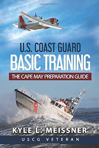 U.S. COAST GUARD BASIC TRAINING: THE CAPE MAY PREPARATION GUIDE