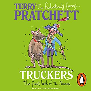 Truckers     Bromeliad, Book 1              By:                                                                                                                                 Terry Pratchett                               Narrated by:                                                                                                                                 Tony Robinson                      Length: 2 hrs and 44 mins     3 ratings     Overall 5.0
