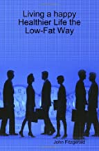 Living a happy Healthier Life The Low-Fat way