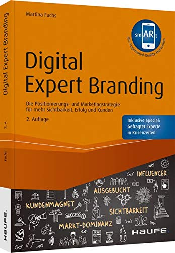 Digital Expert Branding - inkl. Augmented-Reality-App: Die Positionierungs- und Marketingstrategie für mehr Sichtbarkeit, Erfolg und Kunden (Haufe Fachbuch)