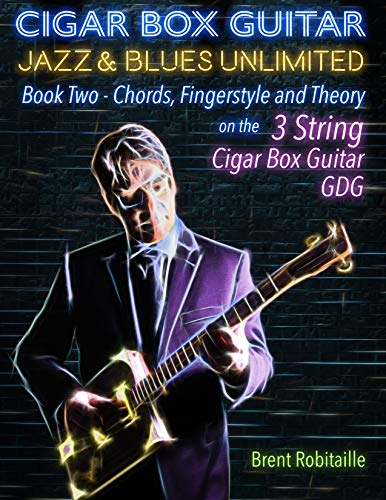 Cigar Box Guitar Jazz & Blues Unlimited - 3 String: Book Two: Chords, Fingerstyle and Theory (English Edition)