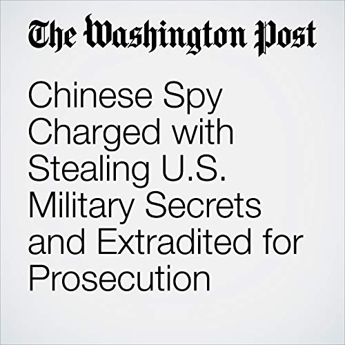 Chinese Spy Charged with Stealing U.S. Military Secrets and Extradited for Prosecution copertina