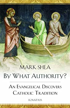 By What Authority?: An Evangelical Discovers Catholic Tradition by [Mark Shea]
