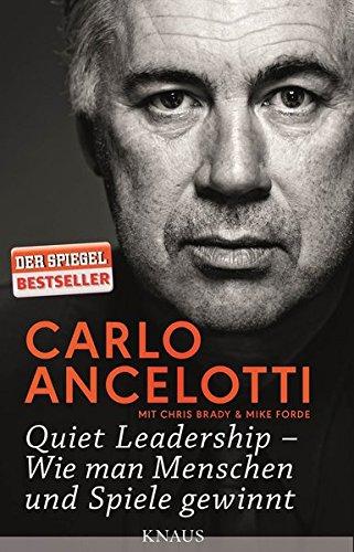 Ancelotti Carlo, Quiet Leadership - Wie man Menschen und Spiele gewinnt