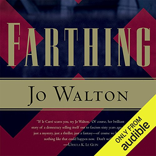 Farthing     Small Change, Book 1              By:                                                                                                                                 Jo Walton                               Narrated by:                                                                                                                                 John Keating,                                                                                        Bianca Amato                      Length: 9 hrs and 46 mins     28 ratings     Overall 4.0