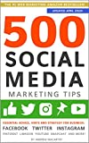 500 Social Media Marketing Tips: Essential Advice, Hints and Strategy for Business: Facebook, Twitter, Instagram, Pinterest, LinkedIn, YouTube, Snapchat, and More! (Updated APRIL 2020!)