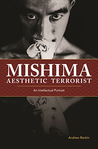 Mishima, Aesthetic Terrorist: An Intellectual Portrait
