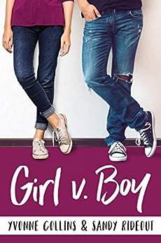 Girl v. Boy: A Romantic Comedy by [Yvonne Collins, Sandy Rideout]