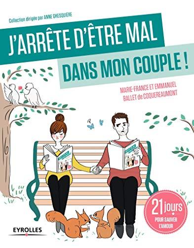 J'arrête d'être mal dans mon couple !: 21 jours pour sauver l'amour.