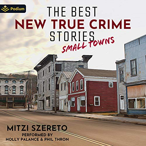The Best New True Crime Stories: Small Towns audiobook cover art