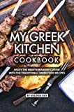 My Greek Kitchen Cookbook: Enjoy the Mediterranean Cuisine with The Traditional Greek Food Recipes