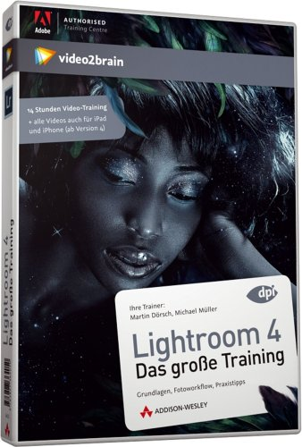 Lightroom 4 - das große Training - Video-Training - Lightroom 4 - das große Training. Grundlagen, Fotoworkflow, Praxistipps (AW Videotraining Grafik/Fotografie)