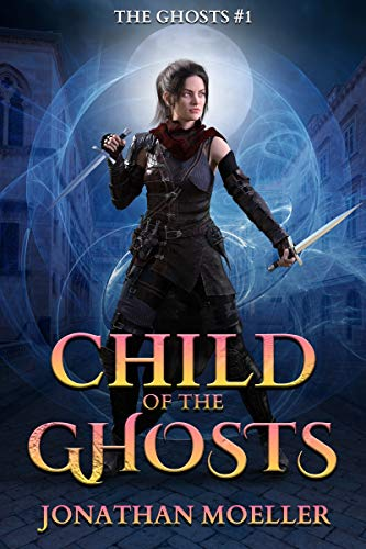 Child of the Ghosts by [Jonathan Moeller]