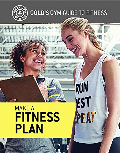 MAKE A FITNESS PLAN (Gold's Gym Guide to Fitness)