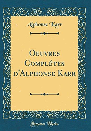Oeuvres Complétes d'Alphonse Karr (Classic Reprint)
