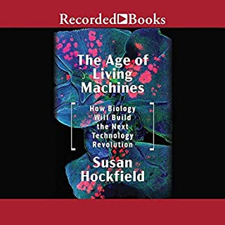 The Age of Living Machines     How the Convergence of Biology and Engineering Will Build the Next Technology Revolution              By:                                                                                                                                 Susan Hockfield                               Narrated by:                                                                                                                                 Andrea Gallo                      Length: 8 hrs and 30 mins     Not rated yet     Overall 0.0