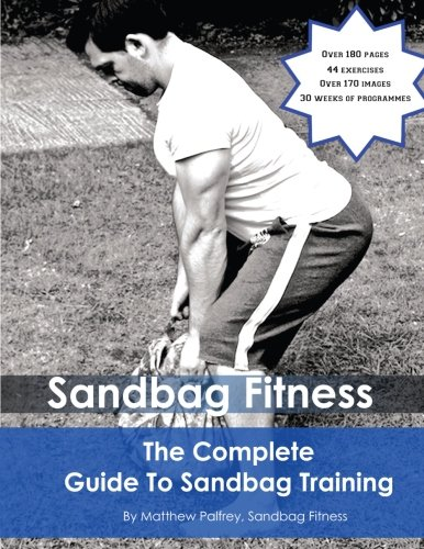 The Complete Guide To Sandbag Training: Volume 1
