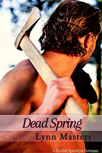 Dead Spring: The Beginning: A Zombie Apocalypse Novel (Refuge from the Dead Book 1) by [Lynn Masters]