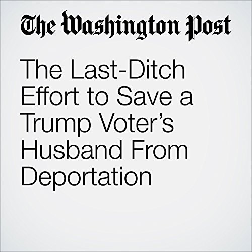The Last-Ditch Effort to Save a Trump Voter's Husband From Deportation copertina