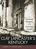 Clay Lancaster's Kentucky: Architectural Photographs of a Preservation Pioneer (English Edition)