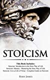 Stoicism: 3 Books in One - Stoicism: Introduction to the Stoic Way of Life, Stoicism Mastery: Mastering the Stoic Way of Life, Stoicism: Live a Life ... on Stoicism (Stoicism Series) (Volume 4)