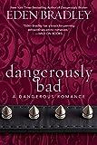 Dangerously Bad (A Dangerous Romance)