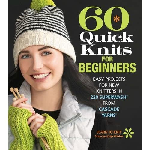 a57793cc086 60 Quick Knits for Beginners  Easy Projects for New Knitters in 220  Superwash® from Cascade Yarns® (60 Quick Knits Collection) Paperback –  March 6