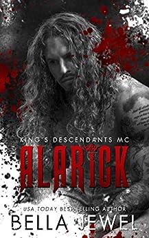 Alarick: King's Descendants MC #1 (King's Descendant's) by [Bella Jewel]