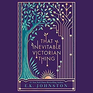 That Inevitable Victorian Thing                   By:                                                                                                                                 E. K. Johnston                               Narrated by:                                                                                                                                 Katherine Kellgren                      Length: 8 hrs and 36 mins     27 ratings     Overall 3.9