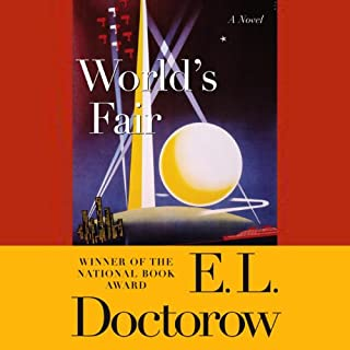 World's Fair     A Novel              By:                                                                                                                                 E.L. Doctorow                               Narrated by:                                                                                                                                 John Rubinstein                      Length: 10 hrs and 38 mins     1 rating     Overall 4.0