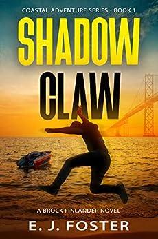 Shadow Claw: A Brock Finlander Novel (Coastal Adventure Series Book 1) by [E. J. Foster]