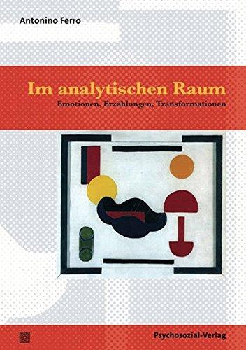 Im analytischen Raum: Emotionen, Erzählungen, Transformationen (2., korr. Aufl. 2012) (Bibliothek der Psychoanalyse)