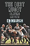 The Best Rugby Players are from Edinburgh journal: 6*9 Lined Diary Notebook, Journal or Planner and Gift with 120 pages