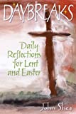 Daybreaks Shea Lent 2008: Daily Reflections for Lent and Easter