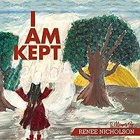 I Am Kept: A Memoir by Renee Nicholson