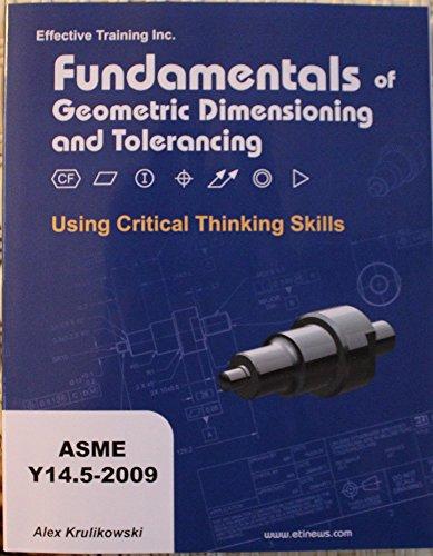 Fundamentals of Geometric Dimensioning and Tolerancing Using Critical Thinking Skills