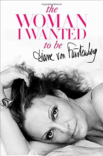 The Woman I Wanted to Be [First Edition Signed by Diane von Furstenberg]